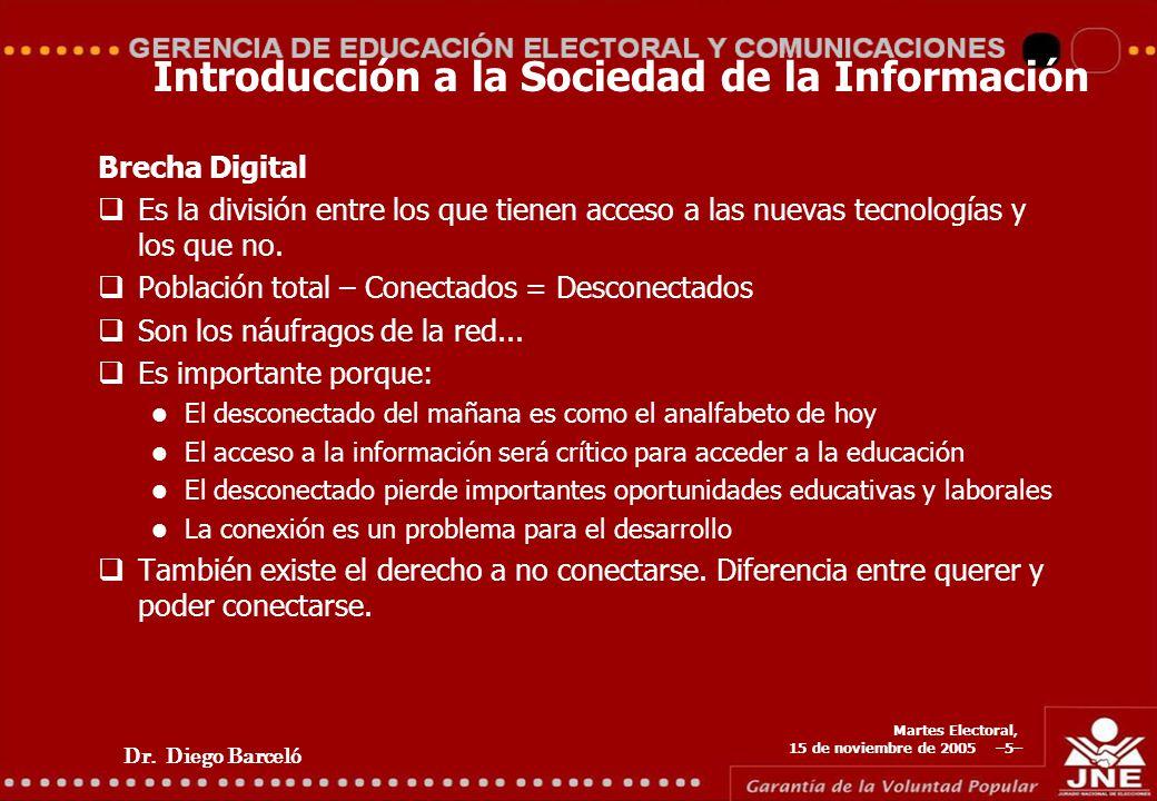 Dr. Diego Barceló Martes Electoral, 15 de noviembre de 2005 –5– Introducción a la Sociedad de la Información Brecha Digital Es la división entre los q