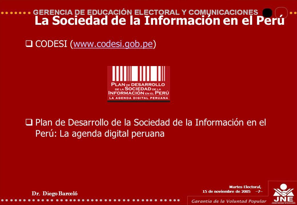 Dr. Diego Barceló Martes Electoral, 15 de noviembre de 2005 –7– La Sociedad de la Información en el Perú CODESI (www.codesi.gob.pe)www.codesi.gob.pe P