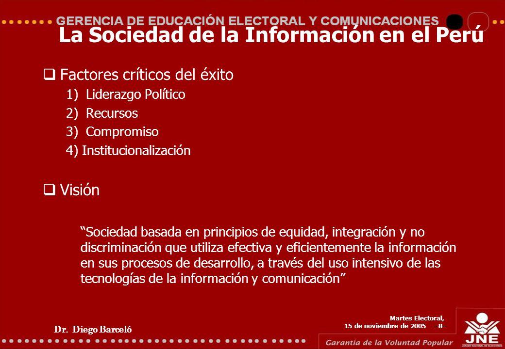 Dr. Diego Barceló Martes Electoral, 15 de noviembre de 2005 –8– La Sociedad de la Información en el Perú Factores críticos del éxito 1) Liderazgo Polí