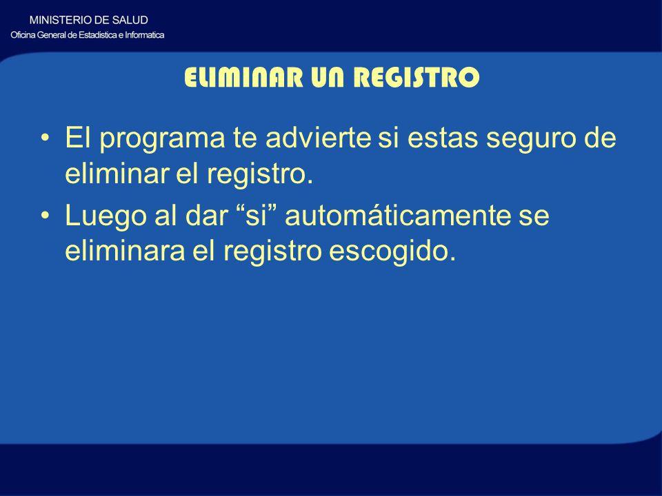 ELIMINAR UN REGISTRO El programa te advierte si estas seguro de eliminar el registro.