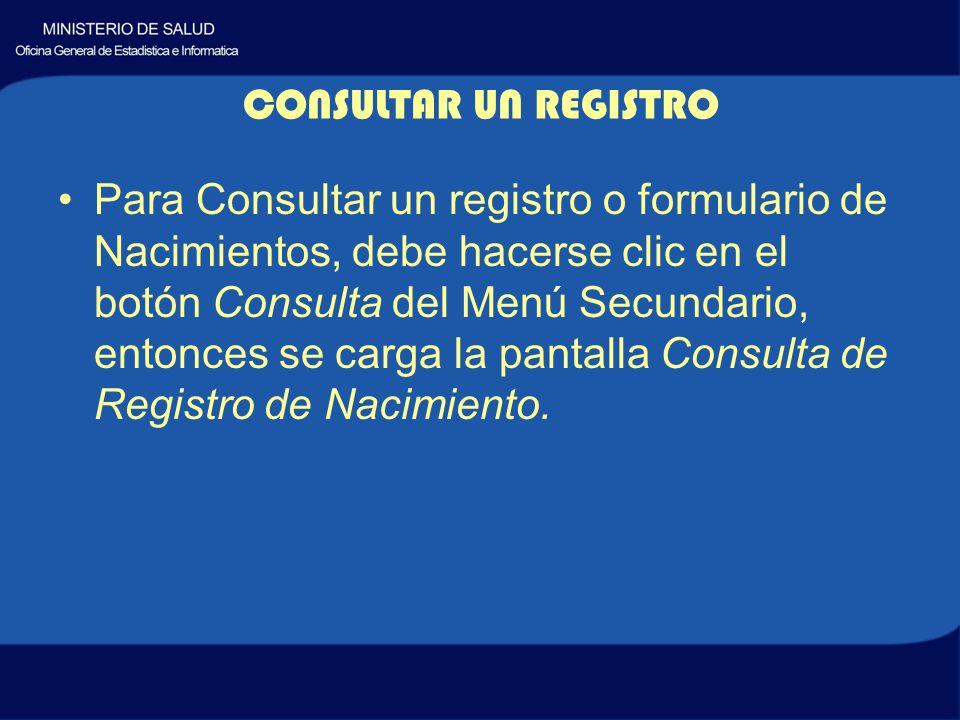 Para Consultar un registro o formulario de Nacimientos, debe hacerse clic en el botón Consulta del Menú Secundario, entonces se carga la pantalla Consulta de Registro de Nacimiento.