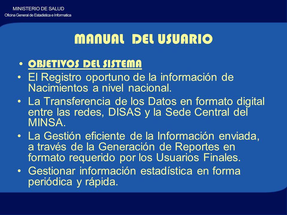 MANUAL DEL USUARIO OBJETIVOS DEL SISTEMA El Registro oportuno de la información de Nacimientos a nivel nacional.