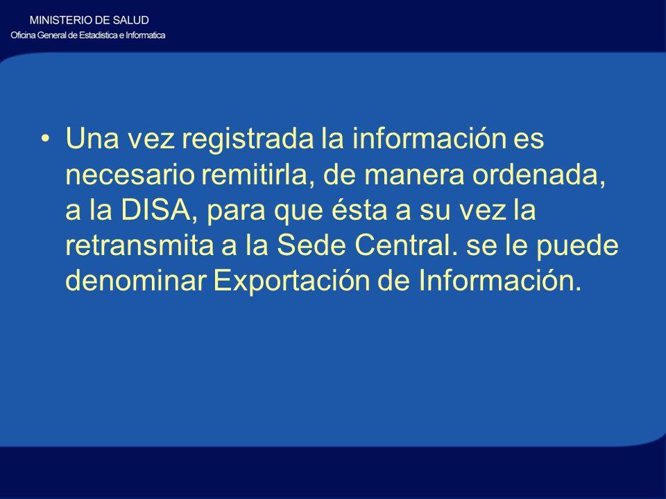 Una vez registrada la información es necesario remitirla, de manera ordenada, a la DISA, para que ésta a su vez la retransmita a la Sede Central.