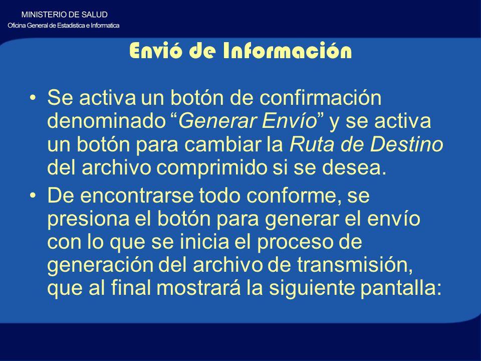 Envió de Información Se activa un botón de confirmación denominado Generar Envío y se activa un botón para cambiar la Ruta de Destino del archivo comprimido si se desea.