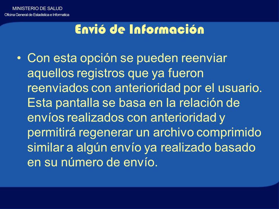 Envió de Información Con esta opción se pueden reenviar aquellos registros que ya fueron reenviados con anterioridad por el usuario.