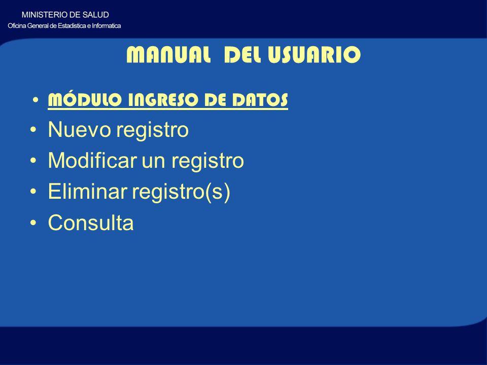 MÓDULO INGRESO DE DATOS Nuevo registro Modificar un registro Eliminar registro(s) Consulta