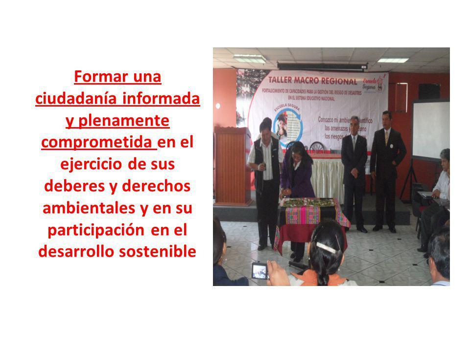 Formar una ciudadanía informada y plenamente comprometida en el ejercicio de sus deberes y derechos ambientales y en su participación en el desarrollo sostenible