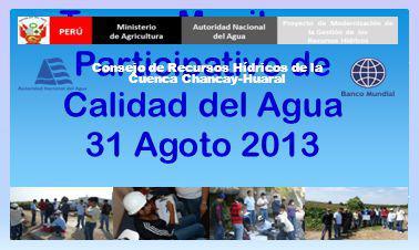 Tercer Monitoreo Participativo de Calidad del Agua 31 Agoto 2013 Consejo de Recursos Hídricos de la Cuenca Chancay-Huaral