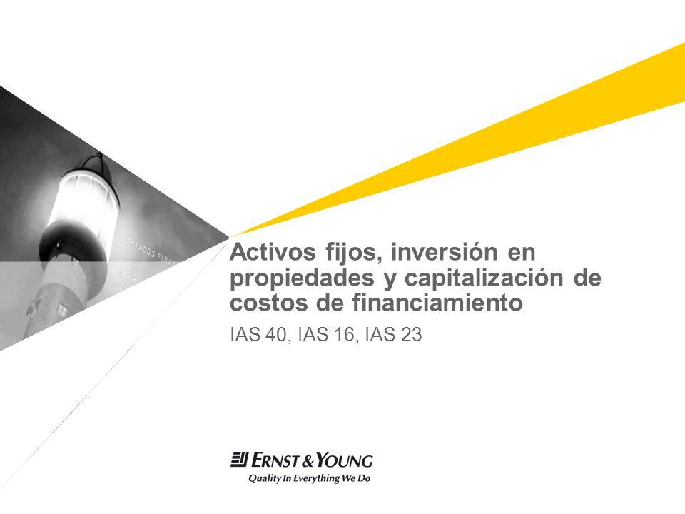 Activos fijos, inversión en propiedades y capitalización de costos de financiamiento IAS 40, IAS 16, IAS 23
