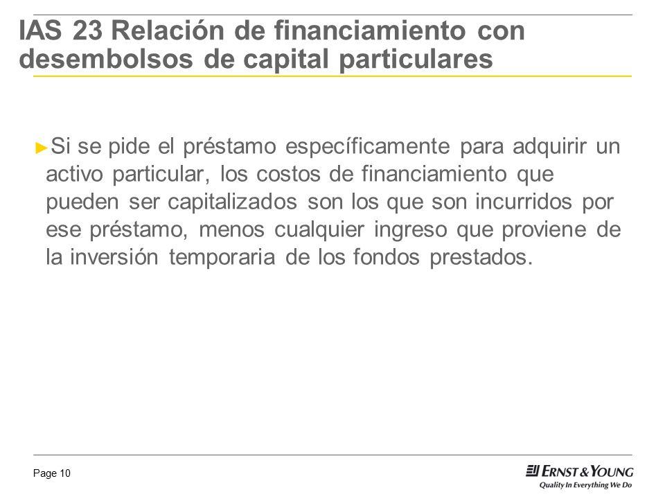 Page 10 IAS 23 Relación de financiamiento con desembolsos de capital particulares Si se pide el préstamo específicamente para adquirir un activo parti