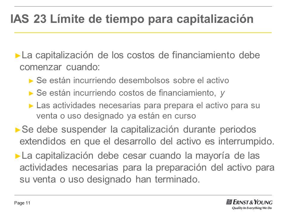Page 11 IAS 23 Límite de tiempo para capitalización La capitalización de los costos de financiamiento debe comenzar cuando: Se están incurriendo desem