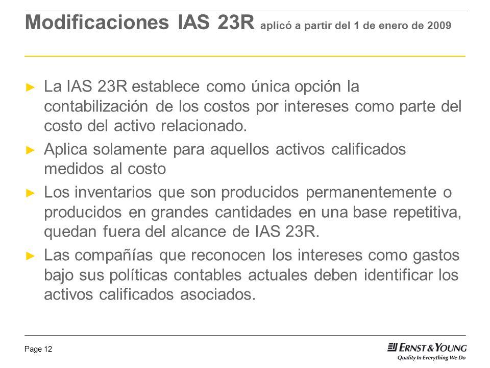 Page 12 Modificaciones IAS 23R aplicó a partir del 1 de enero de 2009 La IAS 23R establece como única opción la contabilización de los costos por inte