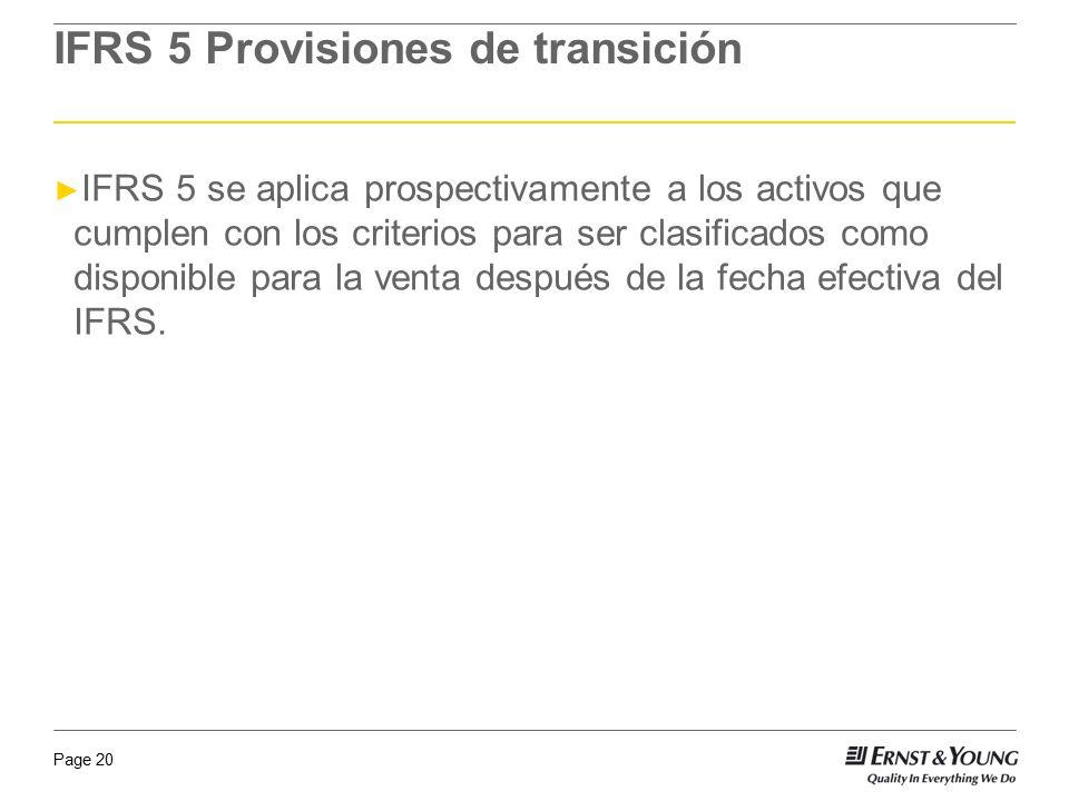 Page 20 IFRS 5 Provisiones de transición IFRS 5 se aplica prospectivamente a los activos que cumplen con los criterios para ser clasificados como disp