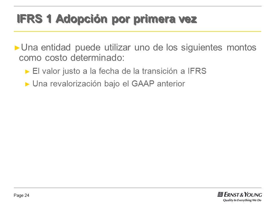 Page 24 Una entidad puede utilizar uno de los siguientes montos como costo determinado: El valor justo a la fecha de la transición a IFRS Una revalori