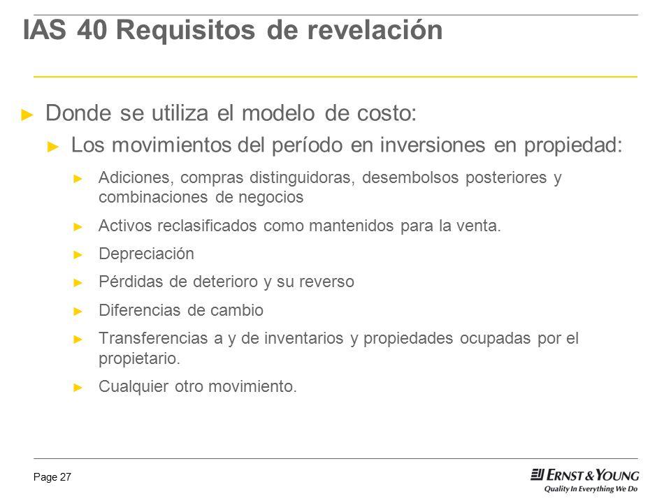 Page 27 Donde se utiliza el modelo de costo: Los movimientos del período en inversiones en propiedad: Adiciones, compras distinguidoras, desembolsos p