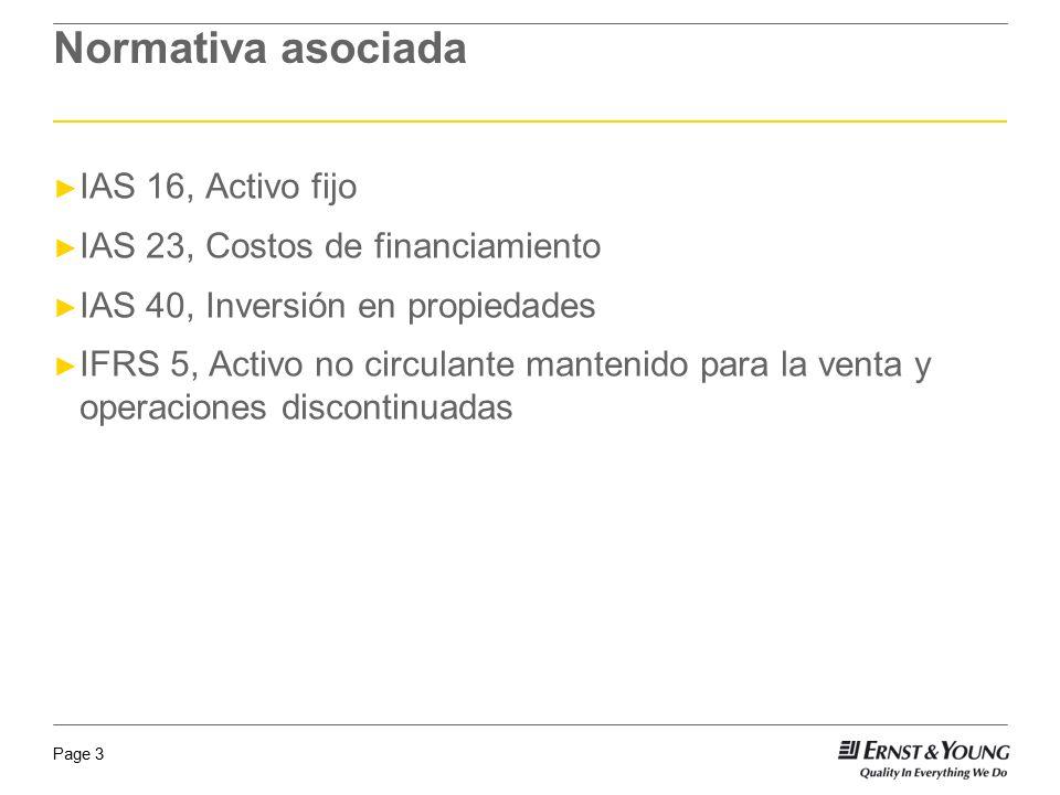 Page 3 Normativa asociada IAS 16, Activo fijo IAS 23, Costos de financiamiento IAS 40, Inversión en propiedades IFRS 5, Activo no circulante mantenido