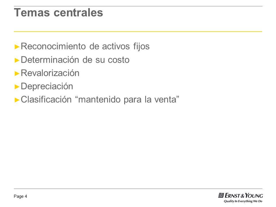Page 4 Temas centrales Reconocimiento de activos fijos Determinación de su costo Revalorización Depreciación Clasificación mantenido para la venta