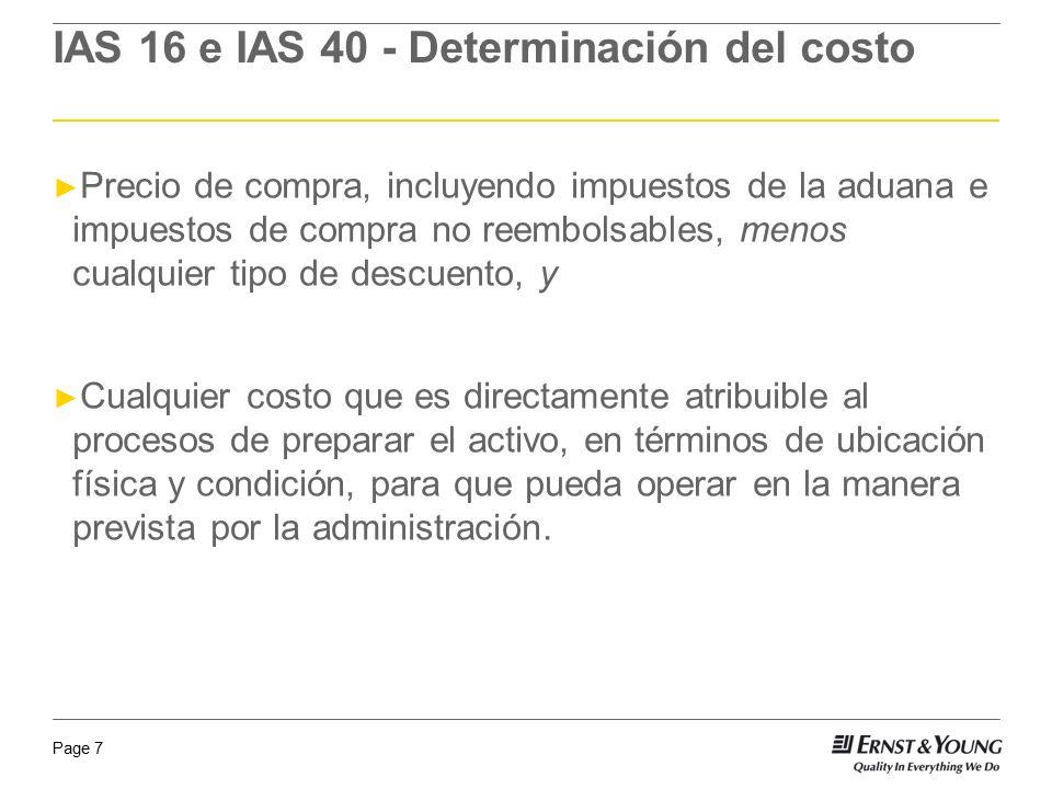 Page 7 IAS 16 e IAS 40 - Determinación del costo Precio de compra, incluyendo impuestos de la aduana e impuestos de compra no reembolsables, menos cua