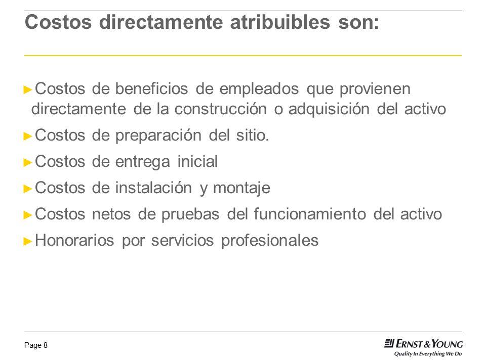 Page 8 Costos directamente atribuibles son: Costos de beneficios de empleados que provienen directamente de la construcción o adquisición del activo C