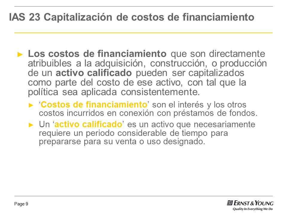 Page 9 IAS 23 Capitalización de costos de financiamiento Los costos de financiamiento que son directamente atribuibles a la adquisición, construcción,