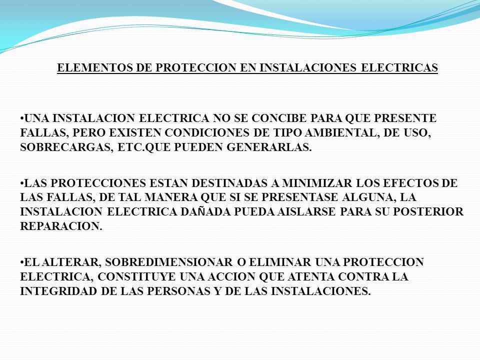 ELEMENTOS DE PROTECCION EN INSTALACIONES ELECTRICAS UNA INSTALACION ELECTRICA NO SE CONCIBE PARA QUE PRESENTE FALLAS, PERO EXISTEN CONDICIONES DE TIPO