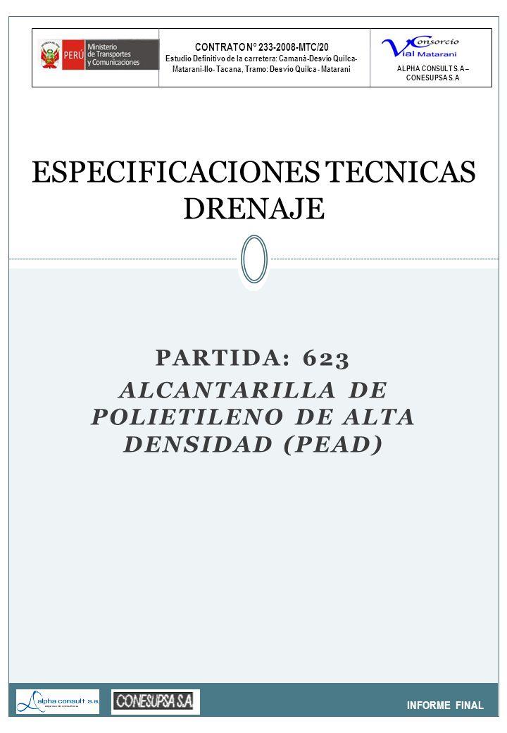 CONTRATO N° 233-2008-MTC/20 Estudio Definitivo de la carretera: Camaná-Desvío Quilca- Matarani-Ilo- Tacana, Tramo: Desvío Quilca - Matarani INFORME FINAL ESPECIFICACIONES TECNICAS DRENAJE ALPHA CONSULT S.A – CONESUPSA S.A PARTIDA: 623 ALCANTARILLA DE POLIETILENO DE ALTA DENSIDAD (PEAD)