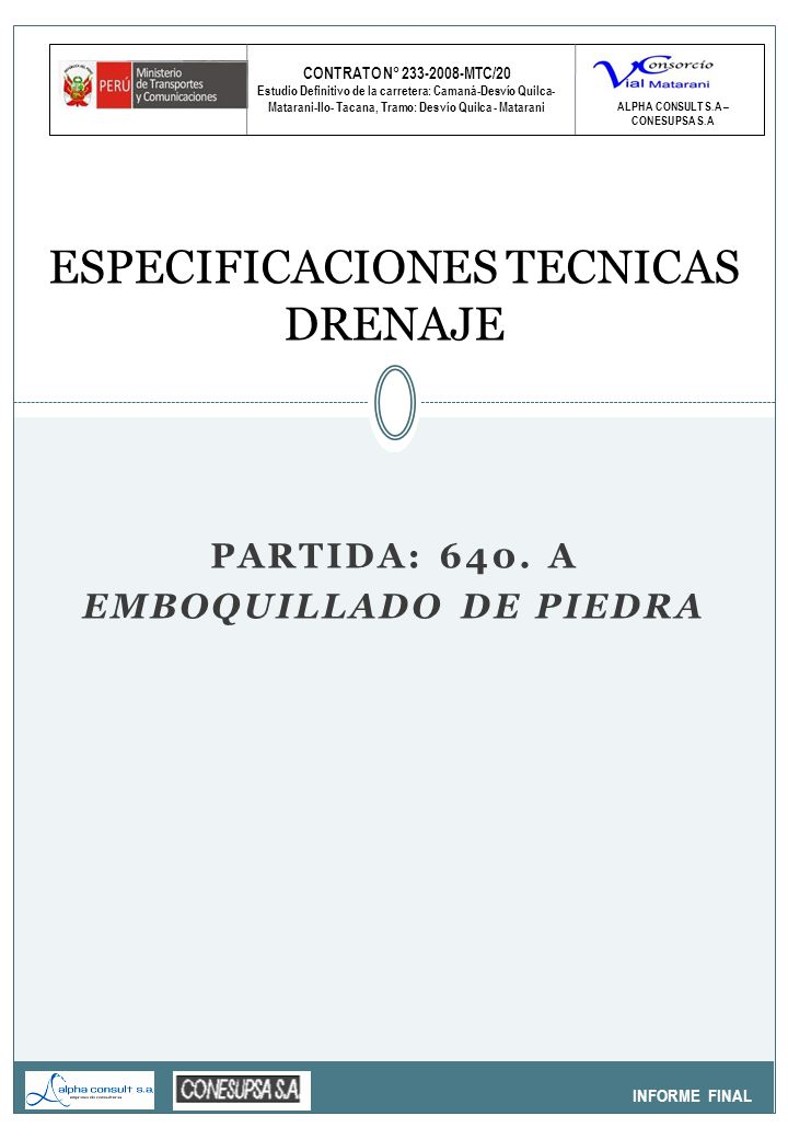 CONTRATO N° 233-2008-MTC/20 Estudio Definitivo de la carretera: Camaná-Desvío Quilca- Matarani-Ilo- Tacana, Tramo: Desvío Quilca - Matarani INFORME FINAL ESPECIFICACIONES TECNICAS DRENAJE ALPHA CONSULT S.A – CONESUPSA S.A PARTIDA: 640.