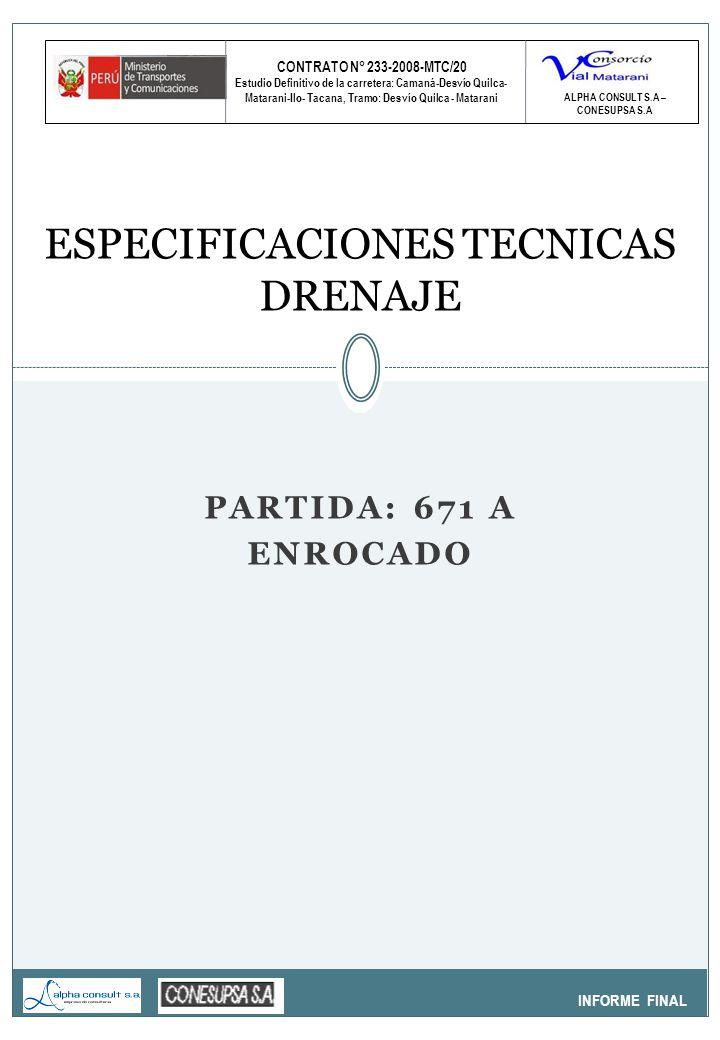 CONTRATO N° 233-2008-MTC/20 Estudio Definitivo de la carretera: Camaná-Desvío Quilca- Matarani-Ilo- Tacana, Tramo: Desvío Quilca - Matarani INFORME FINAL ESPECIFICACIONES TECNICAS DRENAJE ALPHA CONSULT S.A – CONESUPSA S.A PARTIDA: 671 A ENROCADO