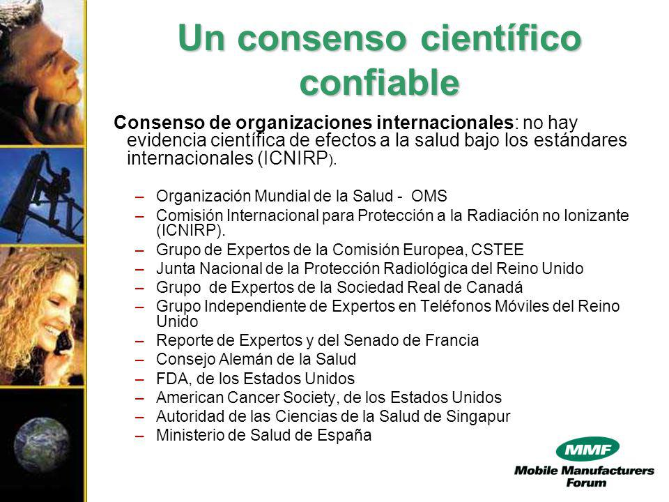 Un consenso científico confiable Consenso de organizaciones internacionales: no hay evidencia científica de efectos a la salud bajo los estándares internacionales (ICNIRP ).