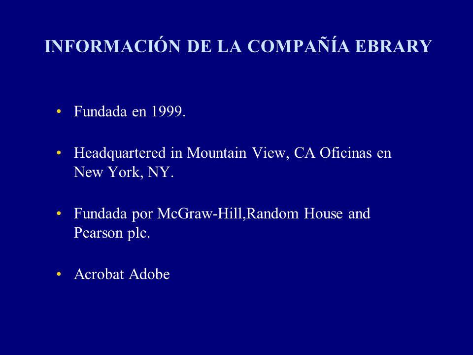 INFORMACIÓN DE LA COMPAÑÍA EBRARY Fundada en 1999. Headquartered in Mountain View, CA Oficinas en New York, NY. Fundada por McGraw-Hill,Random House a