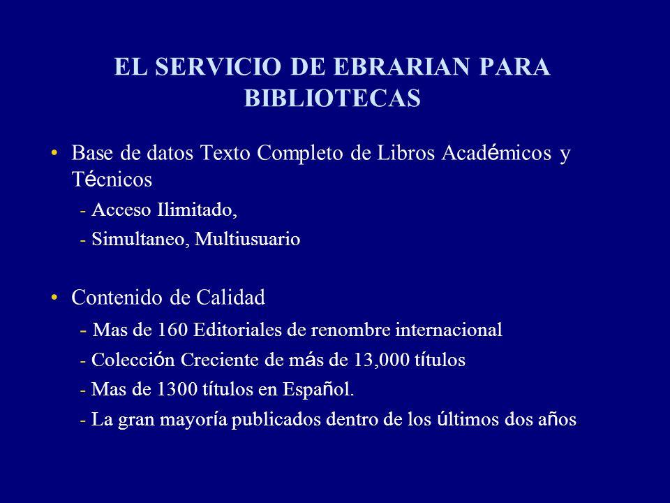 EL SERVICIO DE EBRARIAN PARA BIBLIOTECAS Base de datos Texto Completo de Libros Acad é micos y T é cnicos - Acceso Ilimitado, - Simultaneo, Multiusuar