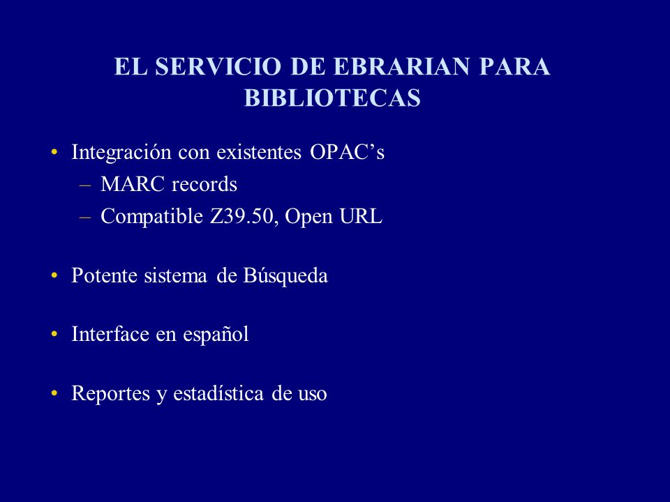 EL SERVICIO DE EBRARIAN PARA BIBLIOTECAS Integración con existentes OPACs –MARC records –Compatible Z39.50, Open URL Potente sistema de Búsqueda Inter