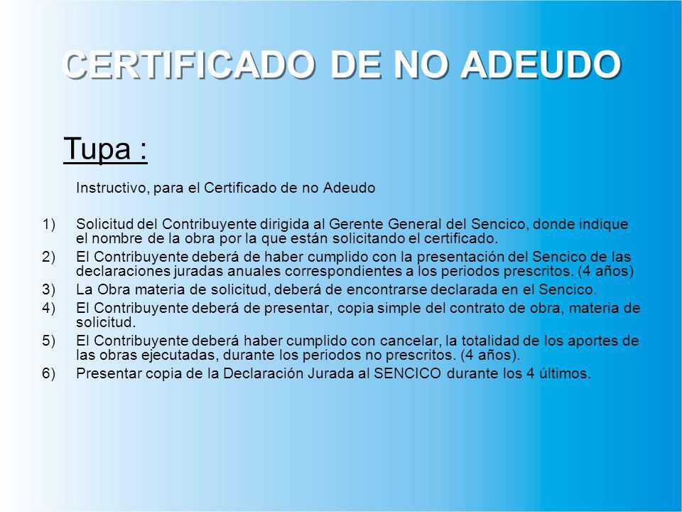 CERTIFICADO DE NO ADEUDO Instructivo, para el Certificado de no Adeudo 1)Solicitud del Contribuyente dirigida al Gerente General del Sencico, donde indique el nombre de la obra por la que están solicitando el certificado.