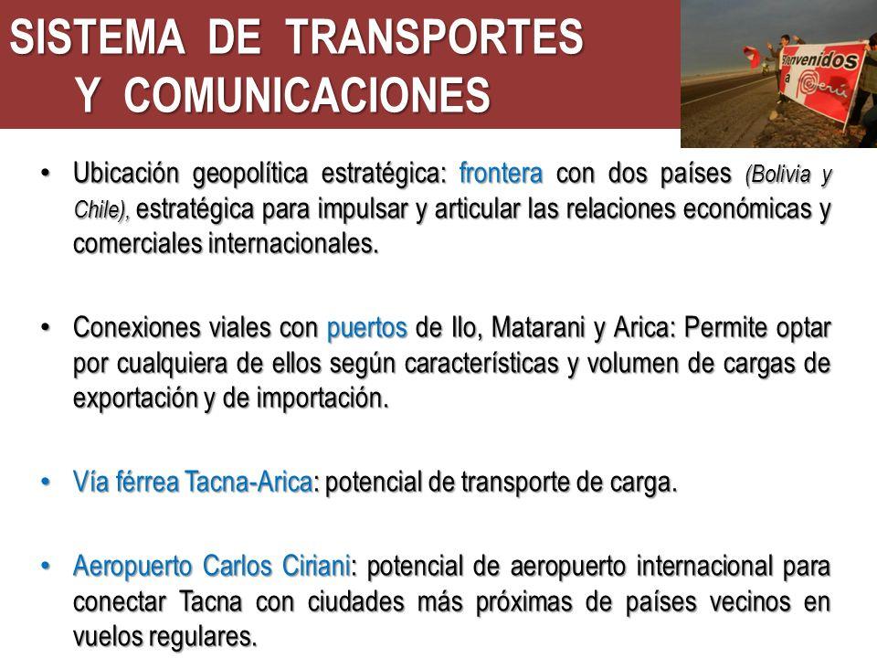 SISTEMA DE TRANSPORTES Y COMUNICACIONES Ubicación geopolítica estratégica: frontera con dos países (Bolivia y Chile), estratégica para impulsar y articular las relaciones económicas y comerciales internacionales.