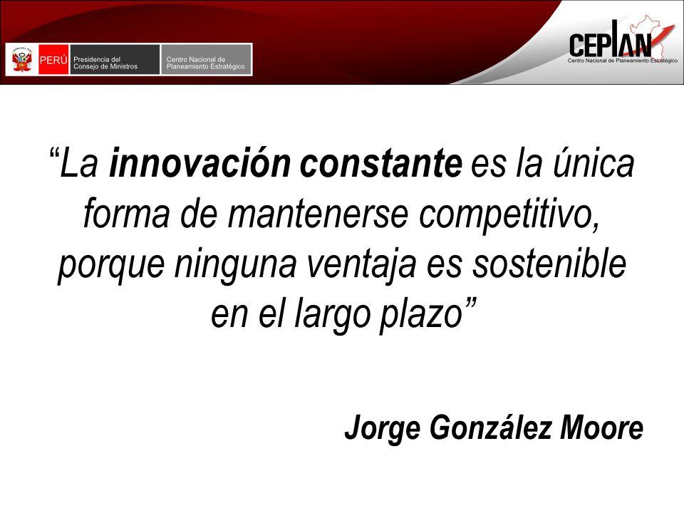 La innovación constante es la única forma de mantenerse competitivo, porque ninguna ventaja es sostenible en el largo plazo Jorge González Moore