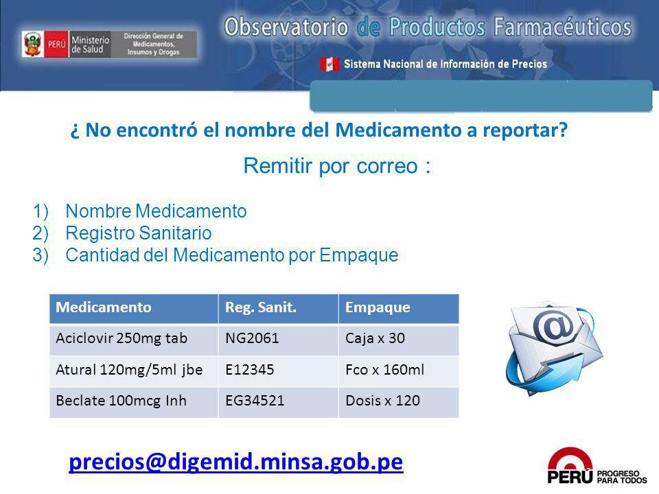 ¿ No encontró el nombre del Medicamento a reportar? Remitir por correo : 1)Nombre Medicamento 2)Registro Sanitario 3)Cantidad del Medicamento por Empa