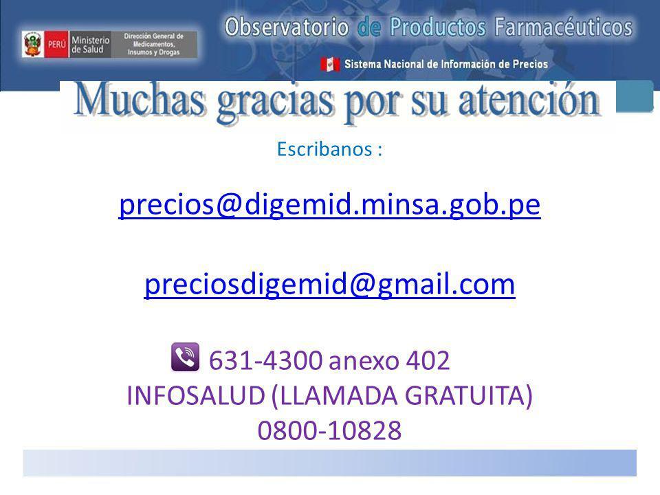 Escribanos : precios@digemid.minsa.gob.pe preciosdigemid@gmail.com 631-4300 anexo 402 INFOSALUD (LLAMADA GRATUITA) 0800-10828