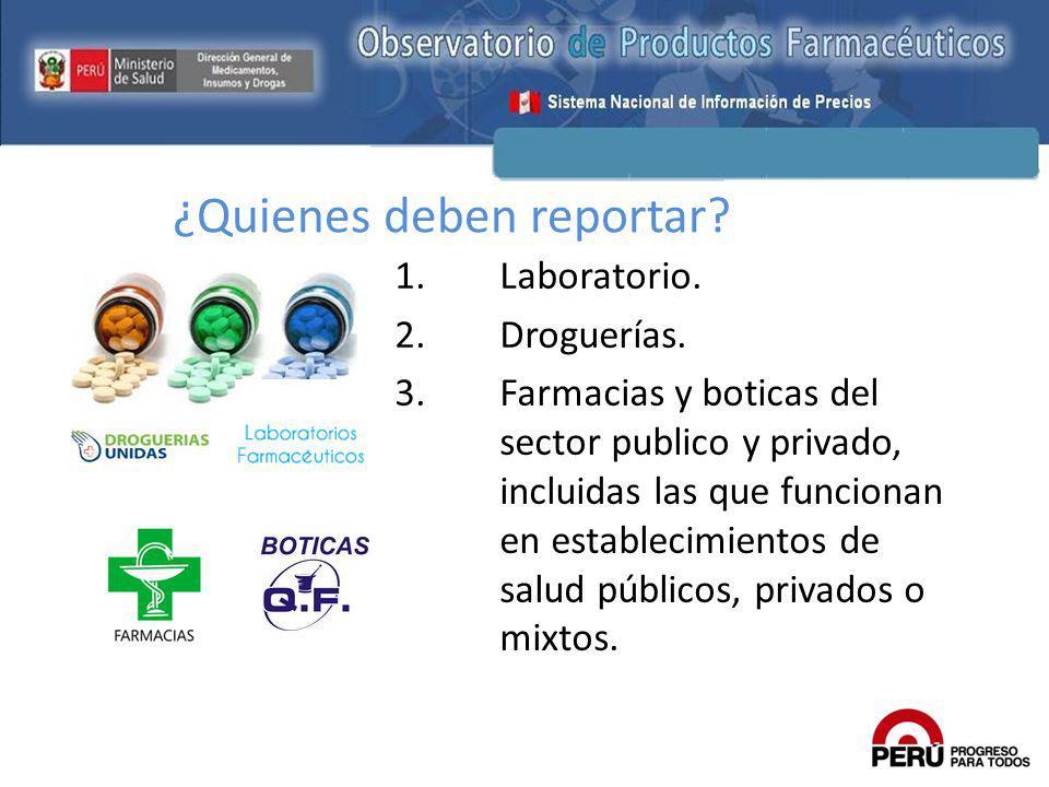 ¿Quienes deben reportar? 1.Laboratorio. 2.Droguerías. 3.Farmacias y boticas del sector publico y privado, incluidas las que funcionan en establecimien