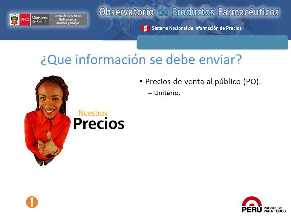 Precios de venta al público (PO). – Unitario. ¿Que información se debe enviar?