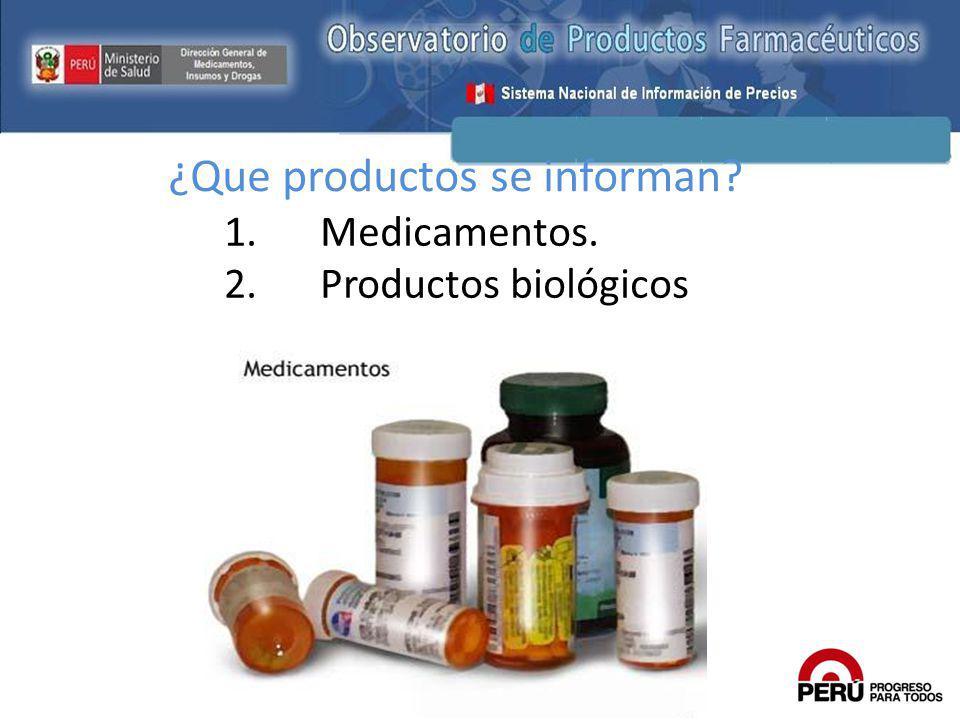 ¿Que productos se informan? 1.Medicamentos. 2.Productos biológicos