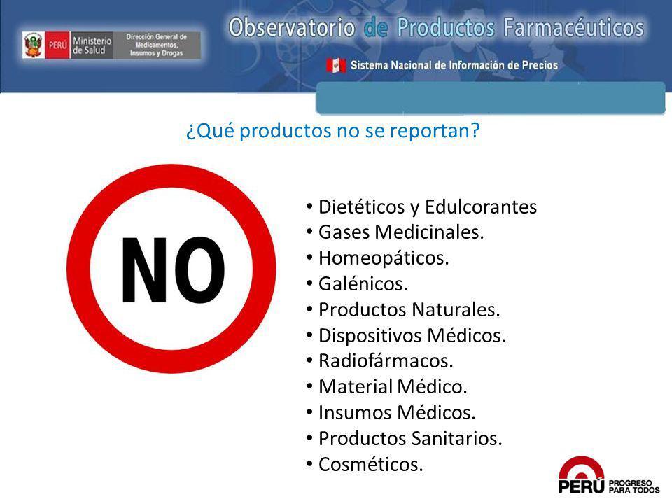 ¿Qué productos no se reportan? Dietéticos y Edulcorantes Gases Medicinales. Homeopáticos. Galénicos. Productos Naturales. Dispositivos Médicos. Radiof
