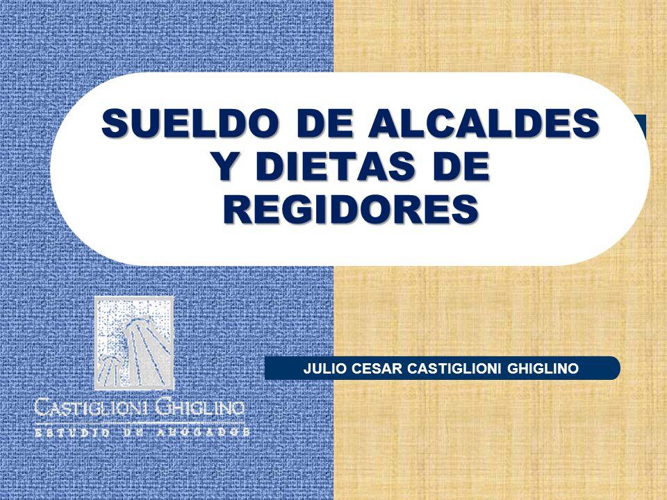 JULIO CESAR CASTIGLIONI GHIGLINO SUELDO DE ALCALDES Y DIETAS DE REGIDORES
