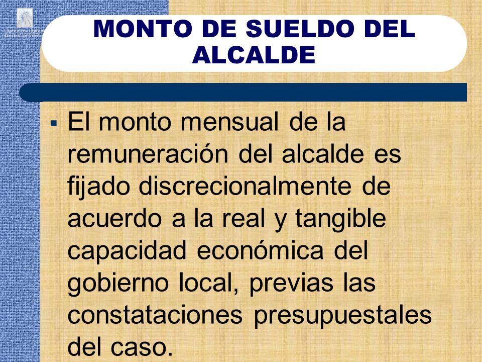 El monto mensual de la remuneración del alcalde es fijado discrecionalmente de acuerdo a la real y tangible capacidad económica del gobierno local, pr
