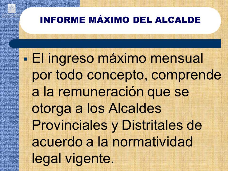 El ingreso máximo mensual por todo concepto, comprende a la remuneración que se otorga a los Alcaldes Provinciales y Distritales de acuerdo a la norma