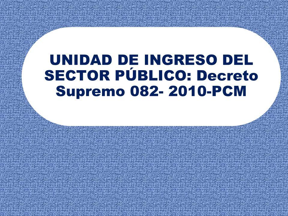 UNIDAD DE INGRESO DEL SECTOR PÚBLICO: Decreto Supremo 082- 2010-PCM