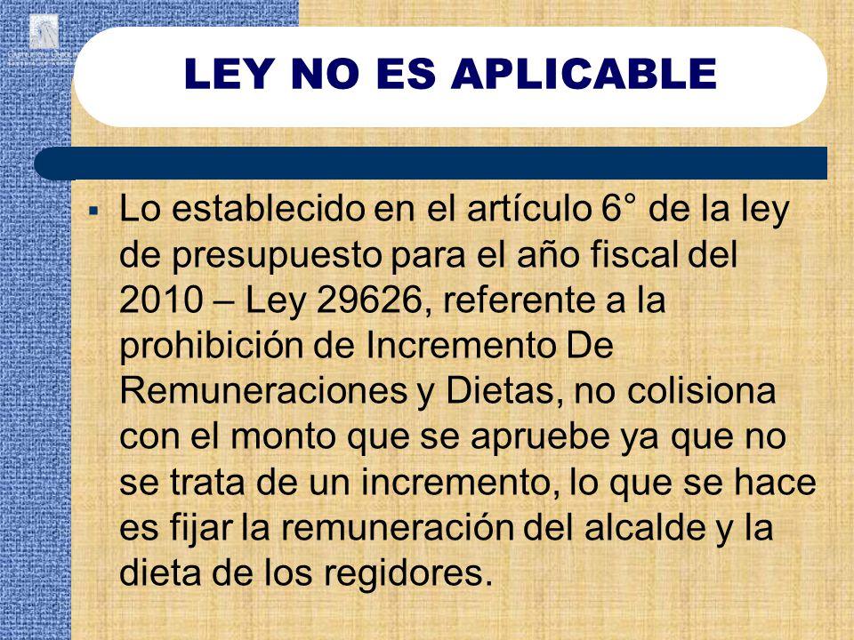 Lo establecido en el artículo 6° de la ley de presupuesto para el año fiscal del 2010 – Ley 29626, referente a la prohibición de Incremento De Remuner