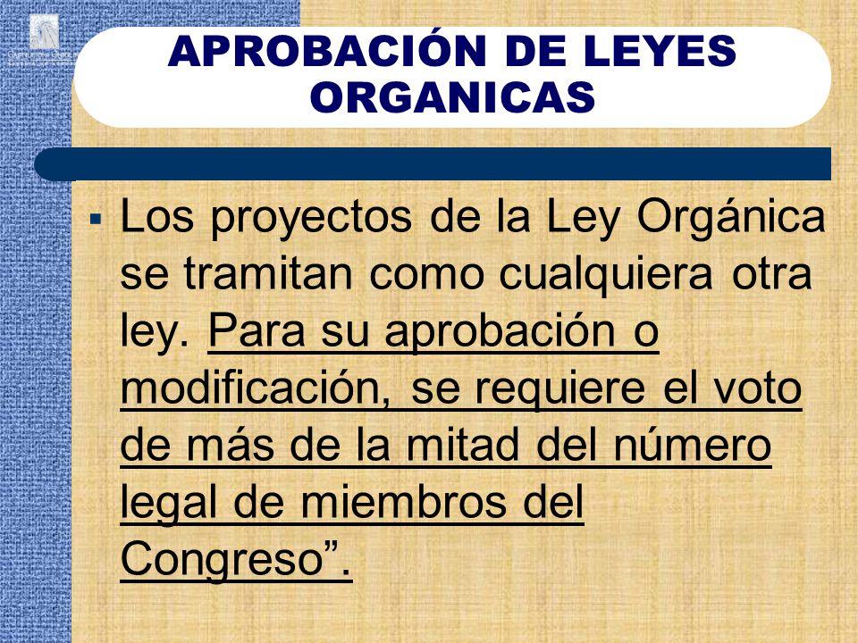 Los proyectos de la Ley Orgánica se tramitan como cualquiera otra ley. Para su aprobación o modificación, se requiere el voto de más de la mitad del n