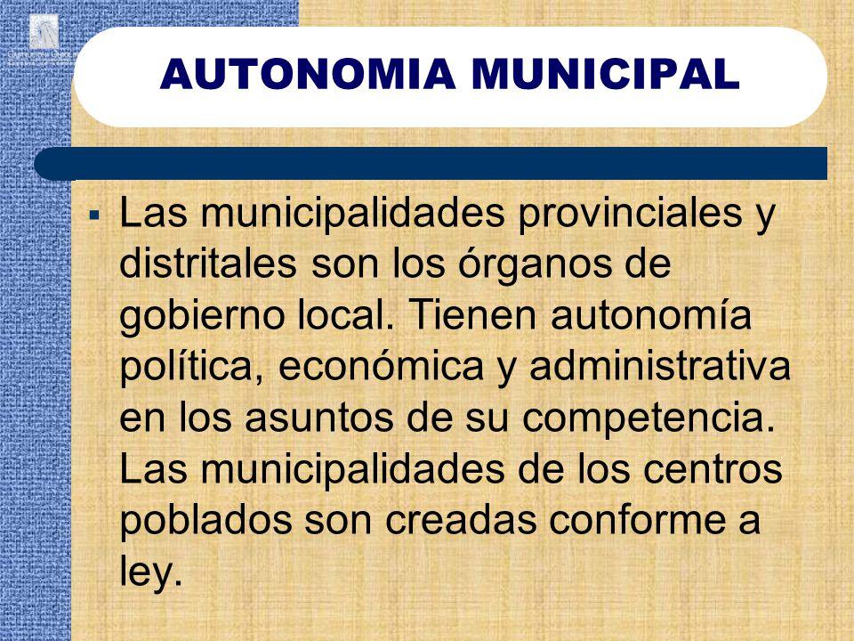 Las municipalidades provinciales y distritales son los órganos de gobierno local. Tienen autonomía política, económica y administrativa en los asuntos