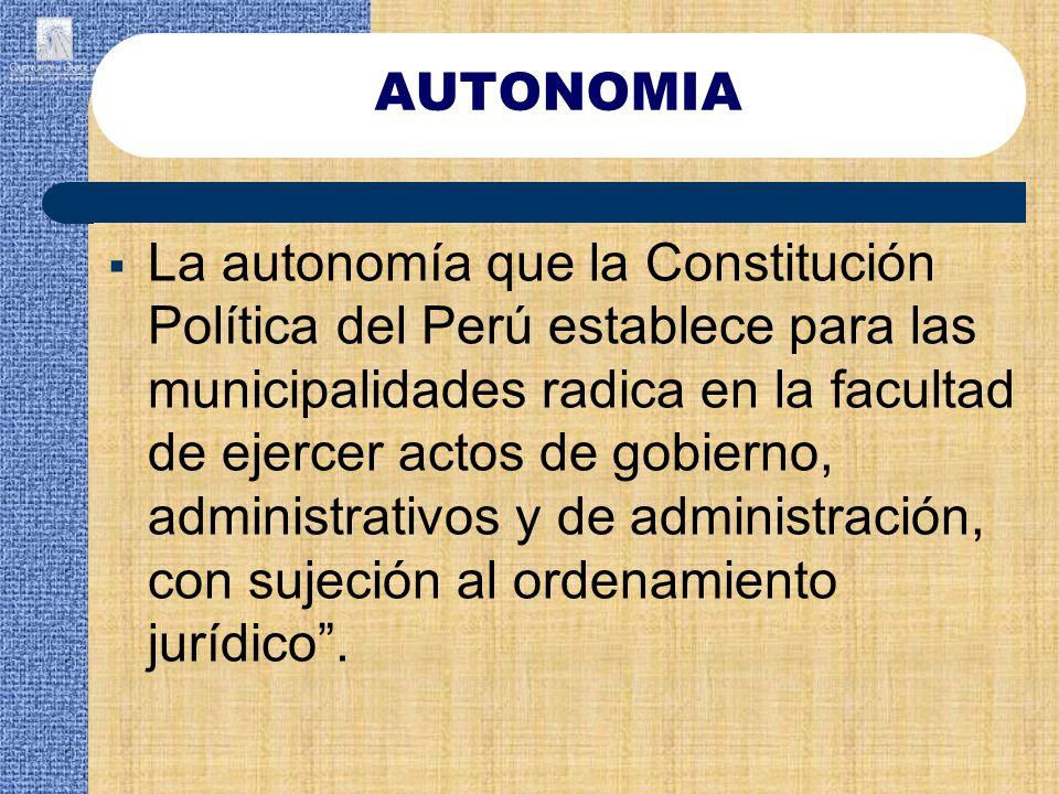 La autonomía que la Constitución Política del Perú establece para las municipalidades radica en la facultad de ejercer actos de gobierno, administrati