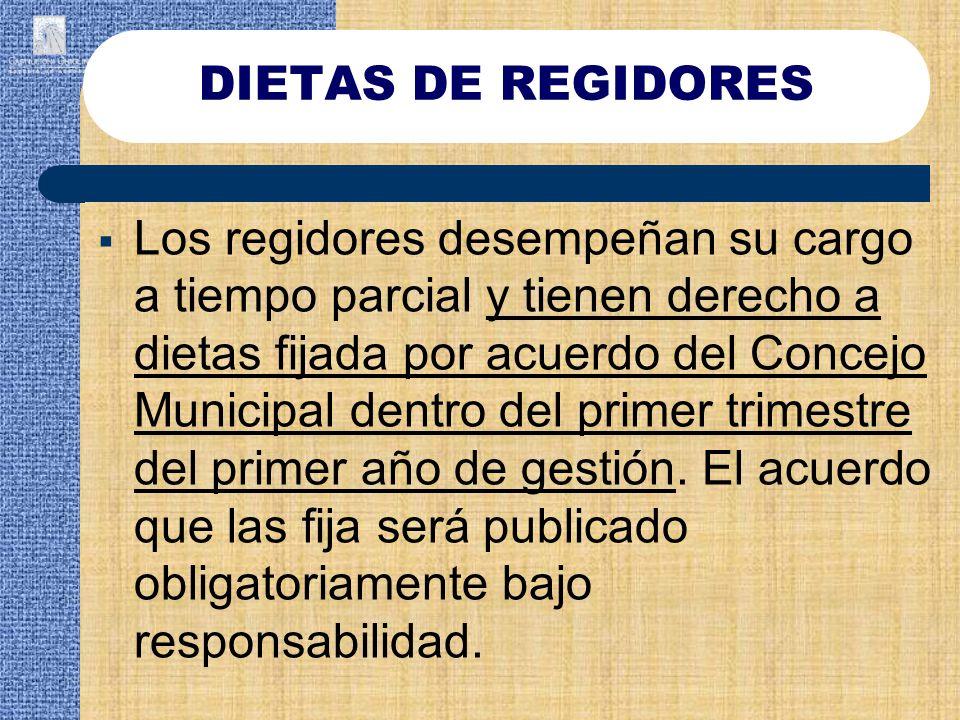 Los regidores desempeñan su cargo a tiempo parcial y tienen derecho a dietas fijada por acuerdo del Concejo Municipal dentro del primer trimestre del